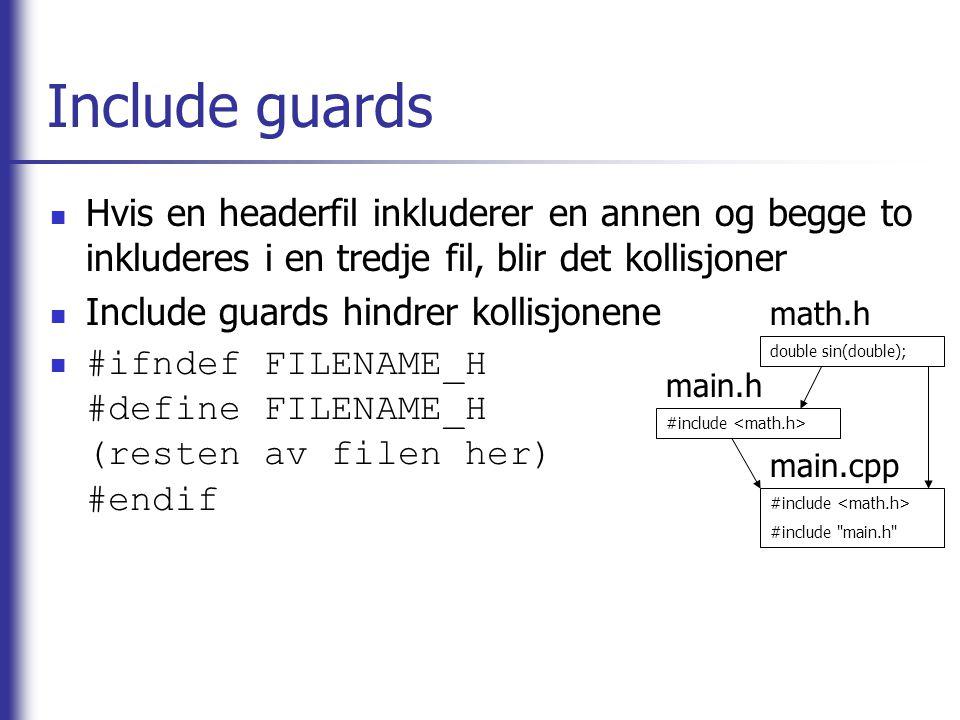 Include guards Hvis en headerfil inkluderer en annen og begge to inkluderes i en tredje fil, blir det kollisjoner.