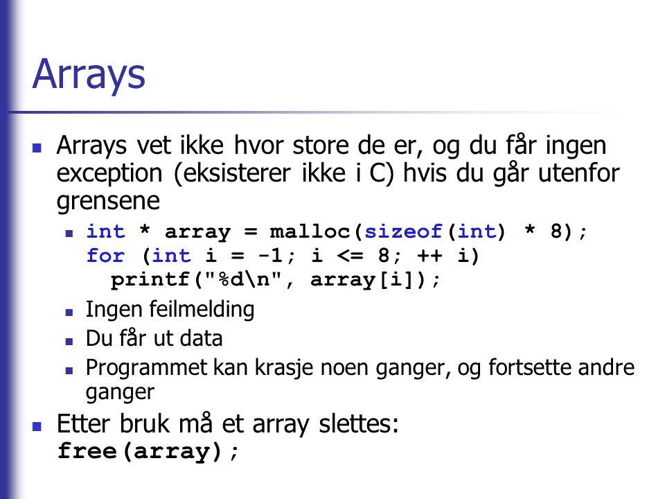 Arrays Arrays vet ikke hvor store de er, og du får ingen exception (eksisterer ikke i C) hvis du går utenfor grensene.