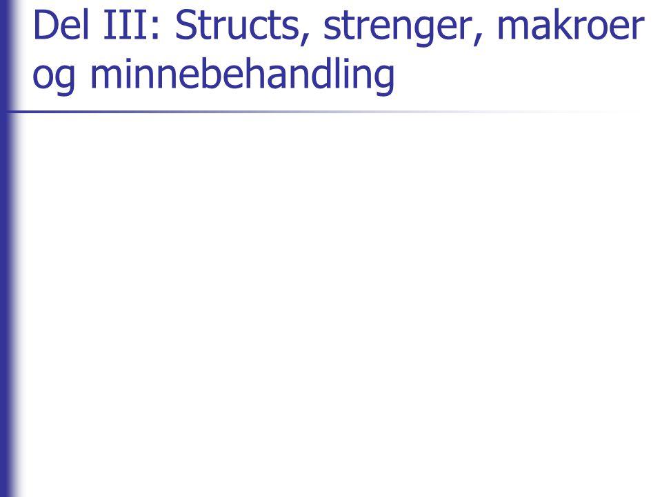 Del III: Structs, strenger, makroer og minnebehandling
