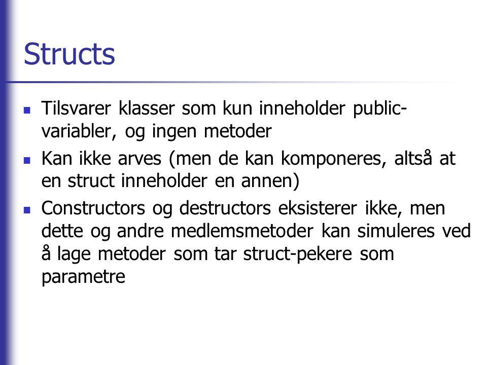 Structs Tilsvarer klasser som kun inneholder public-variabler, og ingen metoder.
