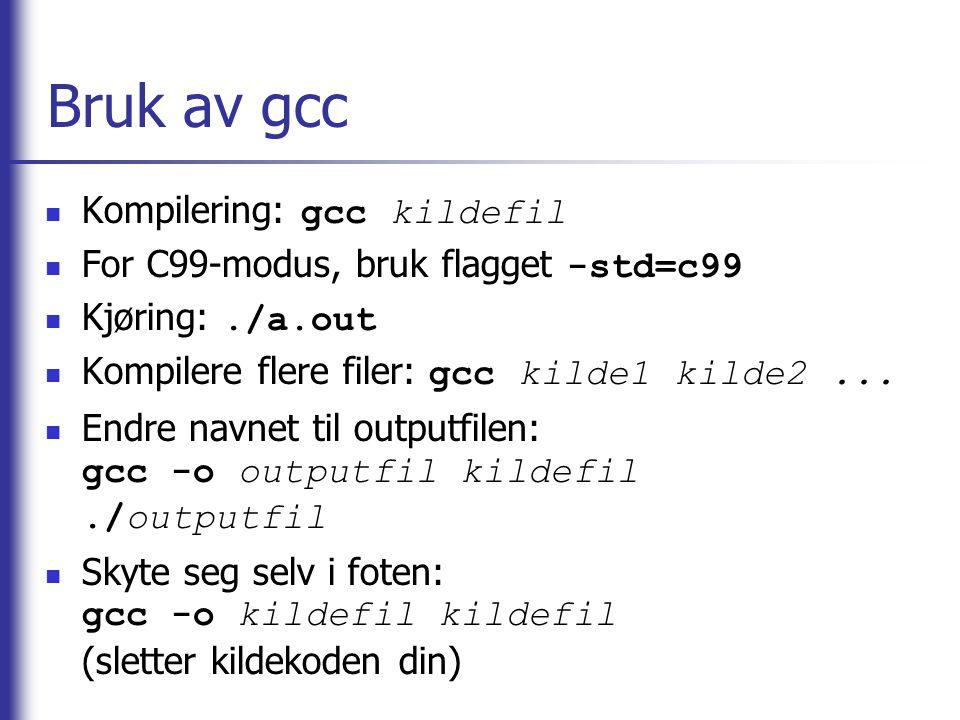 Bruk av gcc Kompilering: gcc kildefil