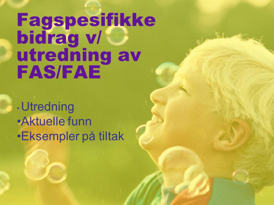 Fagspesifikke bidrag v/ utredning av FAS/FAE