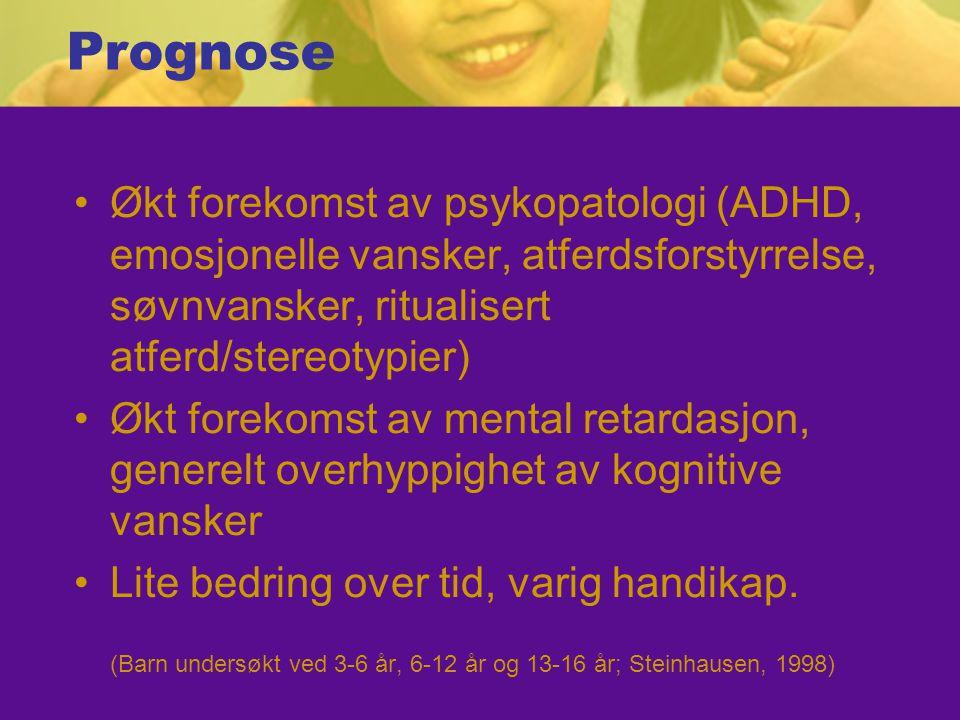 Prognose Økt forekomst av psykopatologi (ADHD, emosjonelle vansker, atferdsforstyrrelse, søvnvansker, ritualisert atferd/stereotypier)