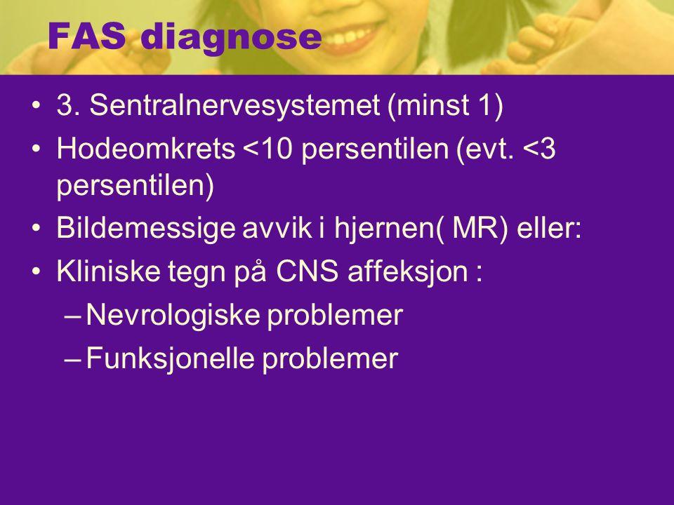 FAS diagnose 3. Sentralnervesystemet (minst 1)