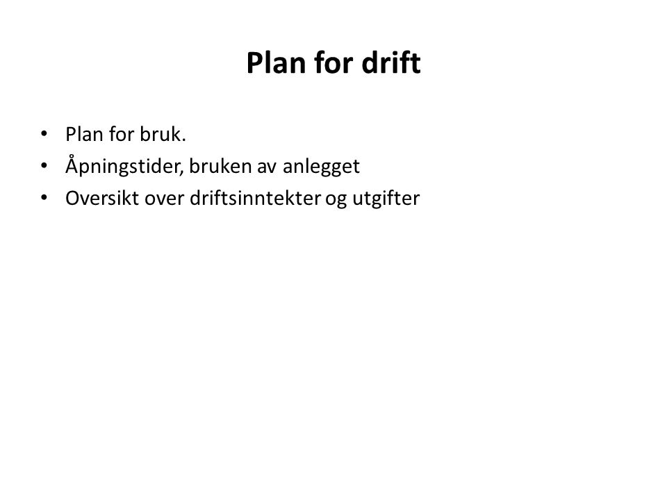 Plan for drift Plan for bruk. Åpningstider, bruken av anlegget
