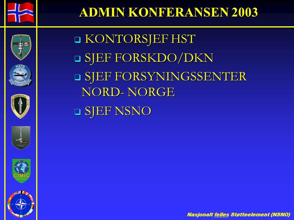 ADMIN KONFERANSEN 2003 KONTORSJEF HST SJEF FORSKDO/DKN SJEF FORSYNINGSSENTER NORD- NORGE SJEF NSNO