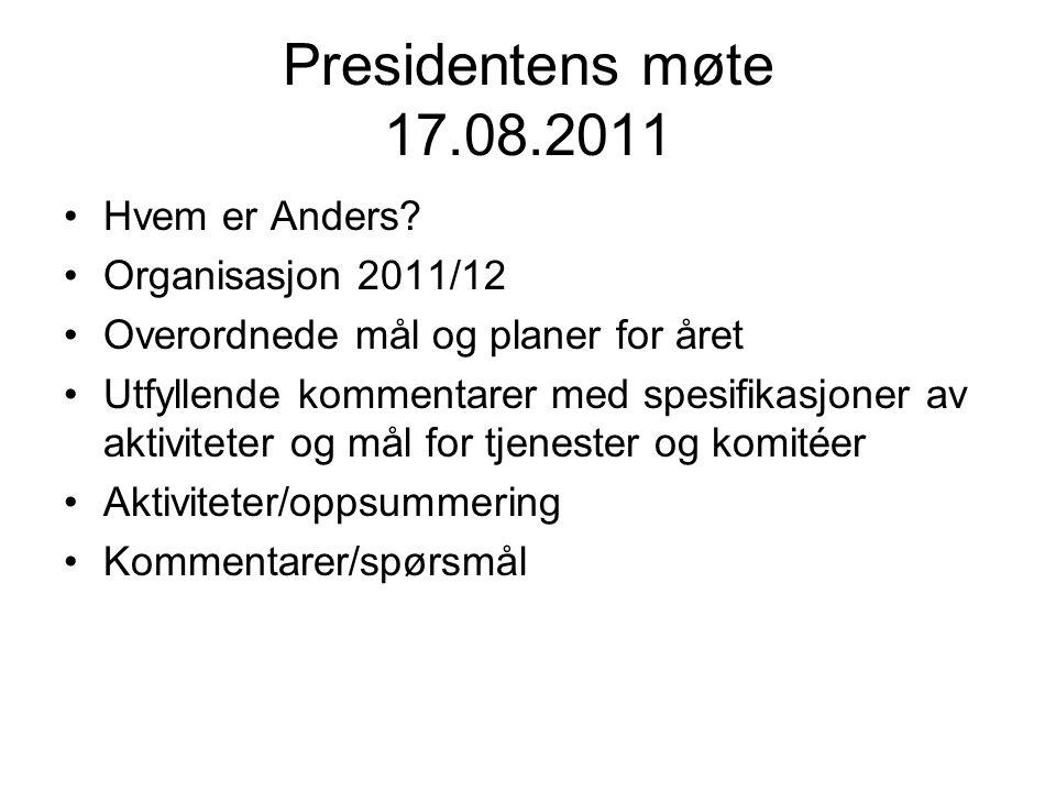 Presidentens møte 17.08.2011 Hvem er Anders Organisasjon 2011/12