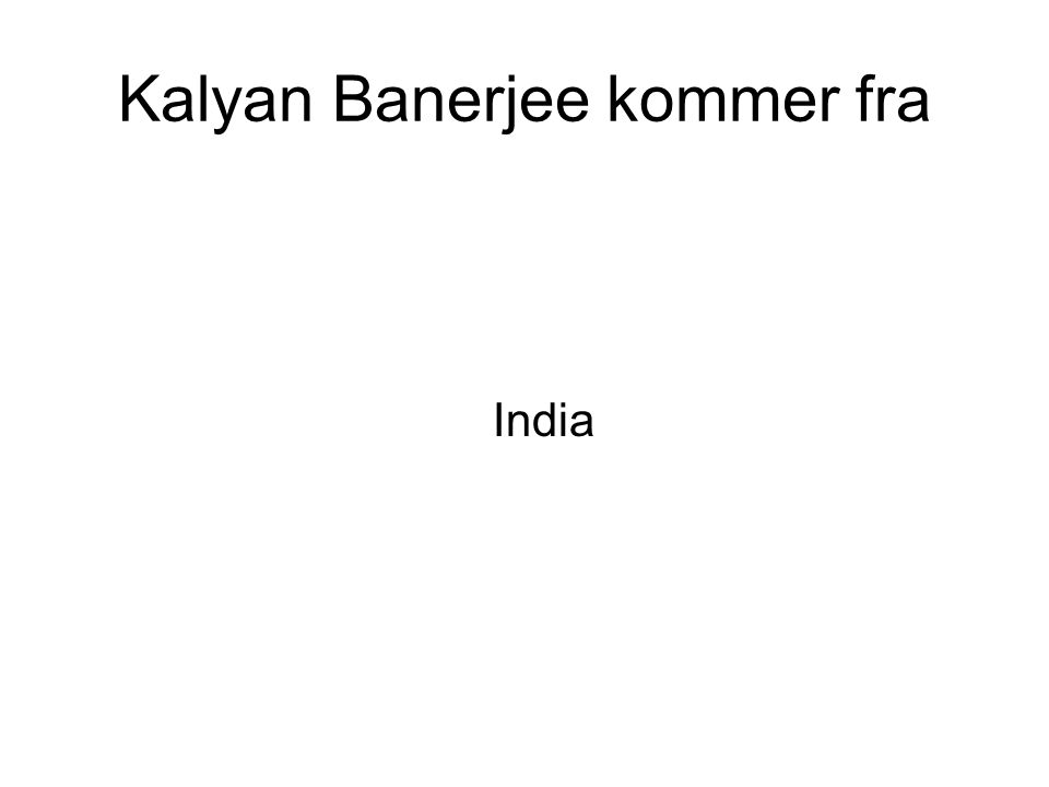 Kalyan Banerjee kommer fra