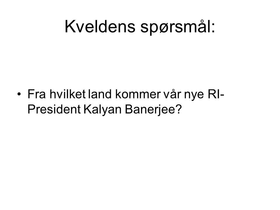 Kveldens spørsmål: Fra hvilket land kommer vår nye RI-President Kalyan Banerjee
