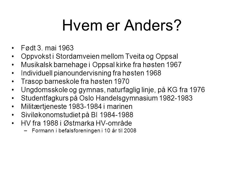 Hvem er Anders Født 3. mai 1963. Oppvokst i Stordamveien mellom Tveita og Oppsal. Musikalsk barnehage i Oppsal kirke fra høsten 1967.