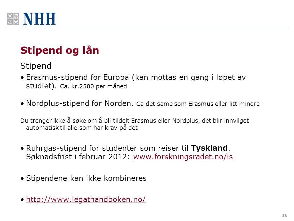 Stipend og lån Stipend. Erasmus-stipend for Europa (kan mottas en gang i løpet av studiet). Ca. kr.2500 per måned.