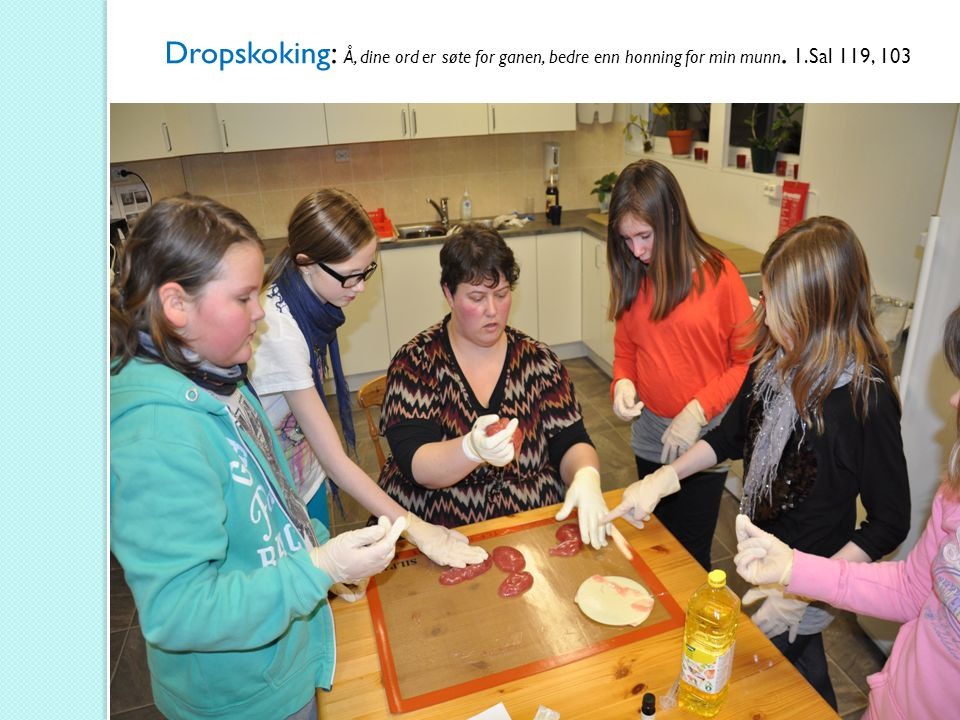 Dropskoking: Å, dine ord er søte for ganen, bedre enn honning for min munn. 1.Sal 119, 103