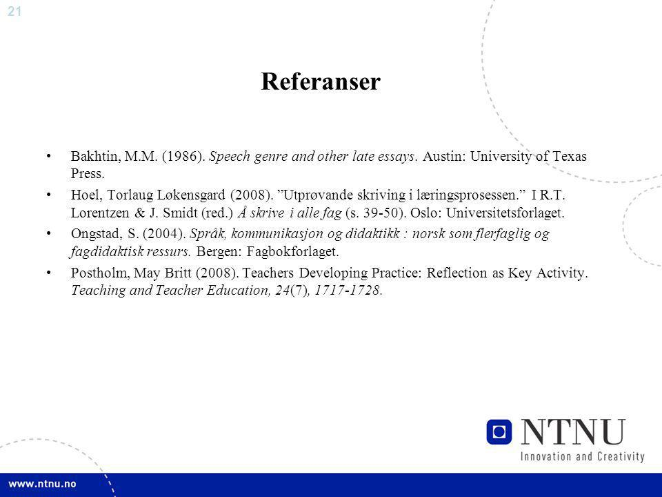 Referanser Bakhtin, M.M. (1986). Speech genre and other late essays. Austin: University of Texas Press.