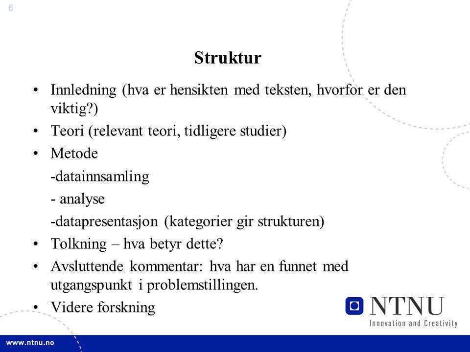 Struktur Innledning (hva er hensikten med teksten, hvorfor er den viktig ) Teori (relevant teori, tidligere studier)