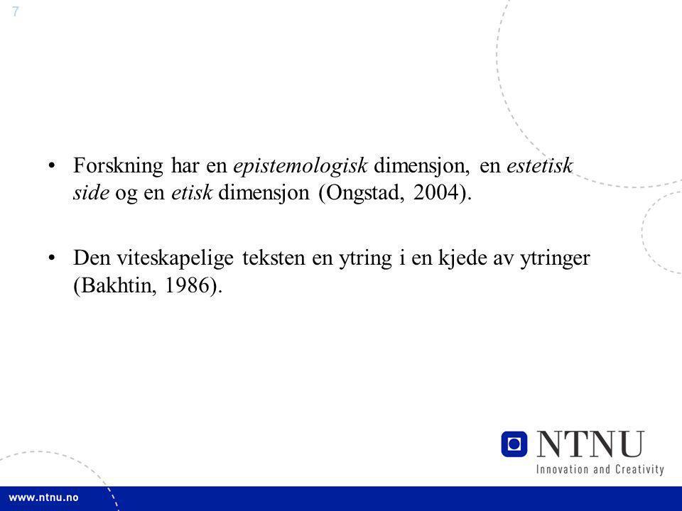 Forskning har en epistemologisk dimensjon, en estetisk side og en etisk dimensjon (Ongstad, 2004).
