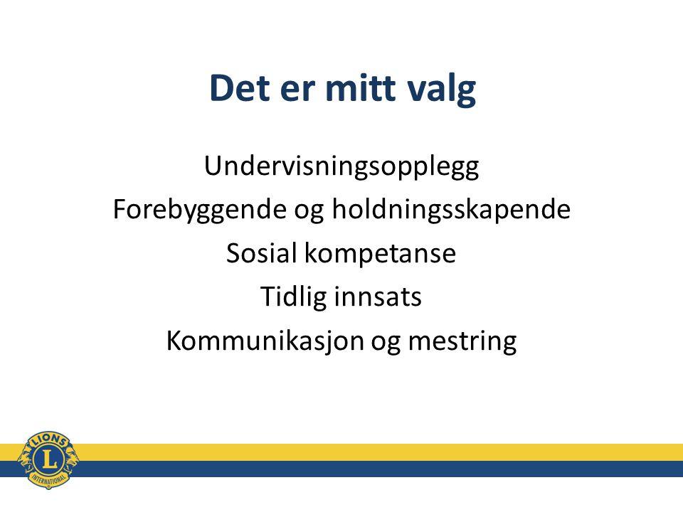 Det er mitt valg Undervisningsopplegg Forebyggende og holdningsskapende Sosial kompetanse Tidlig innsats Kommunikasjon og mestring