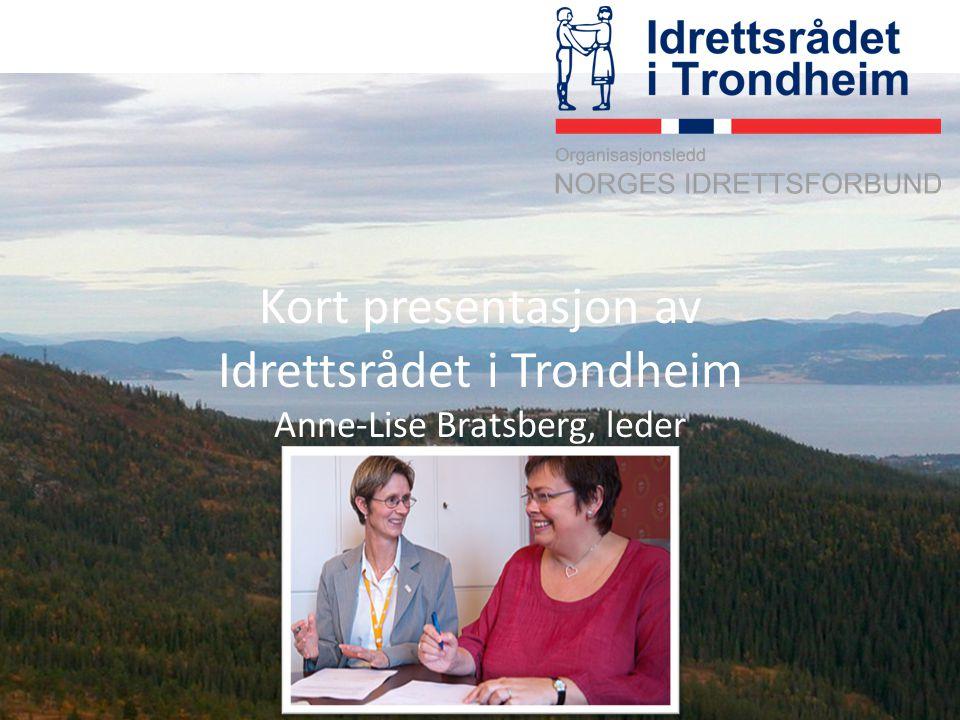 Kort presentasjon av Idrettsrådet i Trondheim Anne-Lise Bratsberg, leder