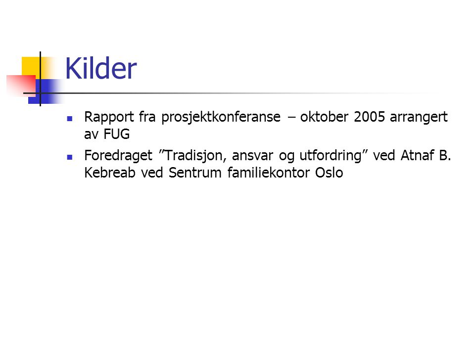Kilder Rapport fra prosjektkonferanse – oktober 2005 arrangert av FUG