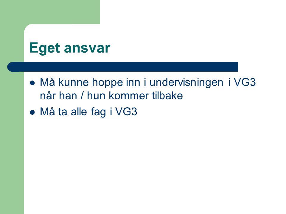 Eget ansvar Må kunne hoppe inn i undervisningen i VG3 når han / hun kommer tilbake.