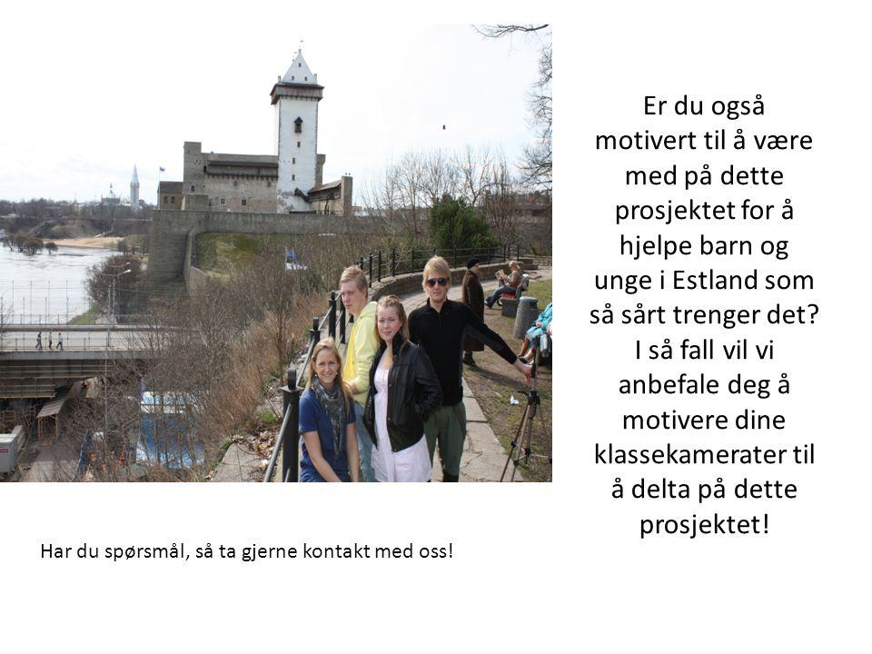 Er du også motivert til å være med på dette prosjektet for å hjelpe barn og unge i Estland som så sårt trenger det I så fall vil vi anbefale deg å motivere dine klassekamerater til å delta på dette prosjektet!