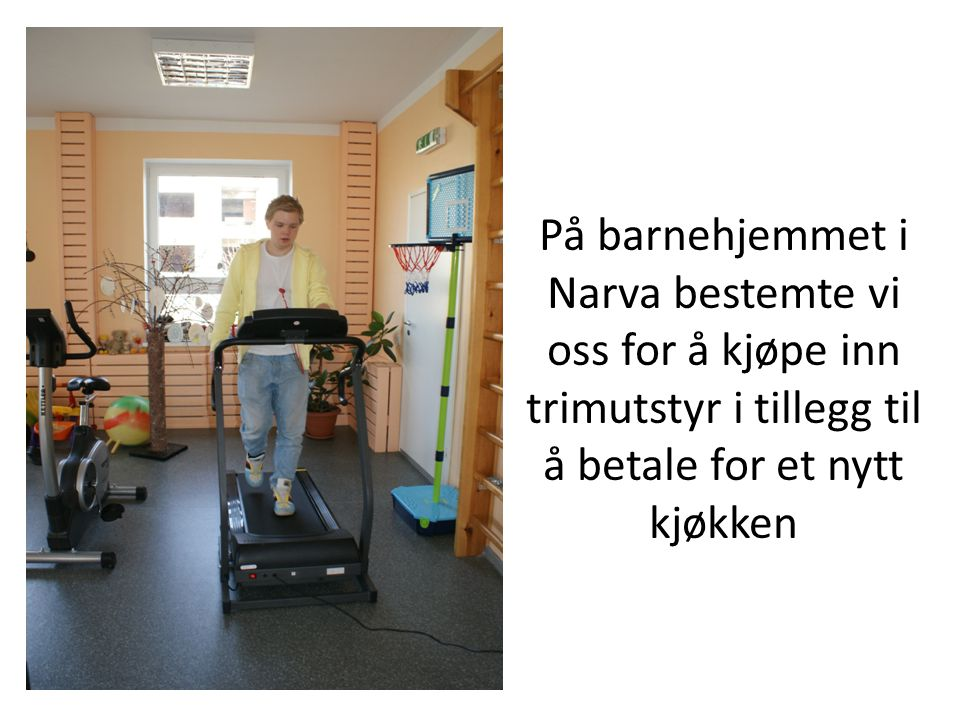 På barnehjemmet i Narva bestemte vi oss for å kjøpe inn trimutstyr i tillegg til å betale for et nytt kjøkken