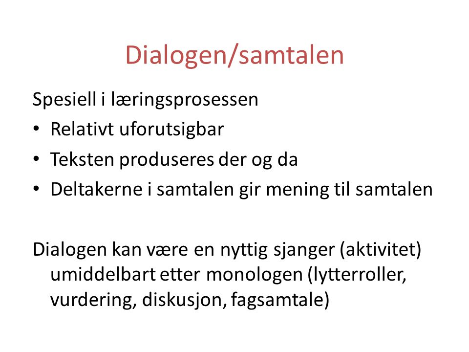 Dialogen/samtalen Spesiell i læringsprosessen Relativt uforutsigbar