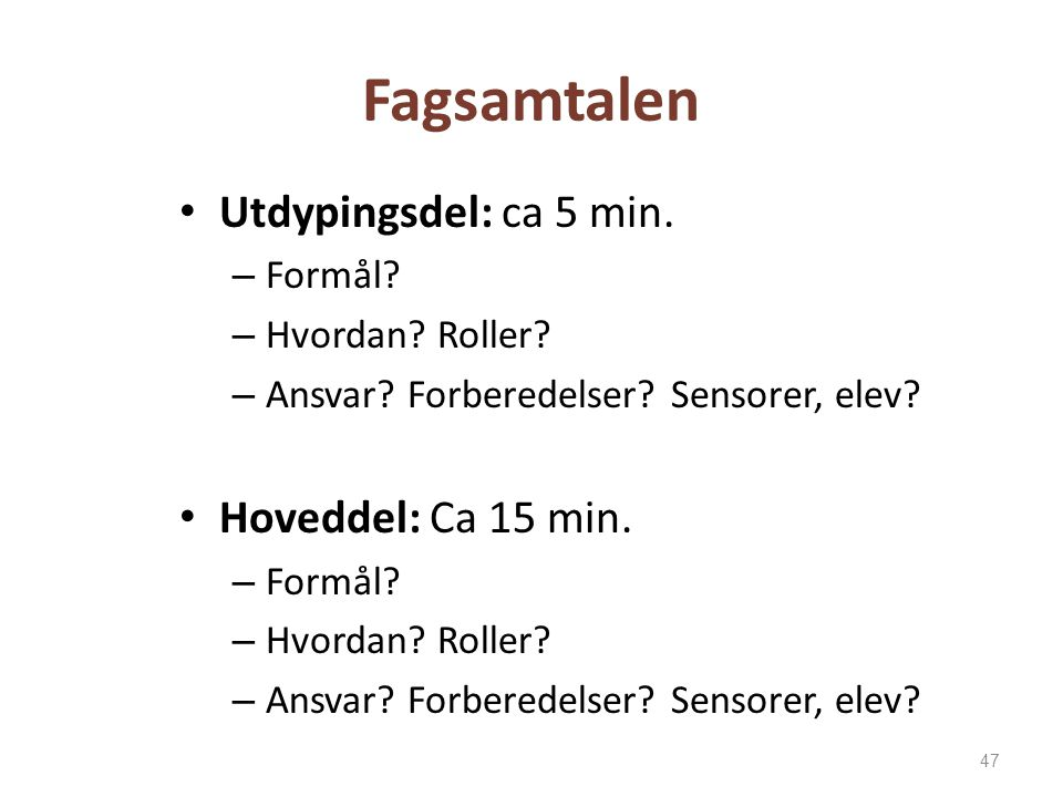 Fagsamtalen Utdypingsdel: ca 5 min. Hoveddel: Ca 15 min. Formål