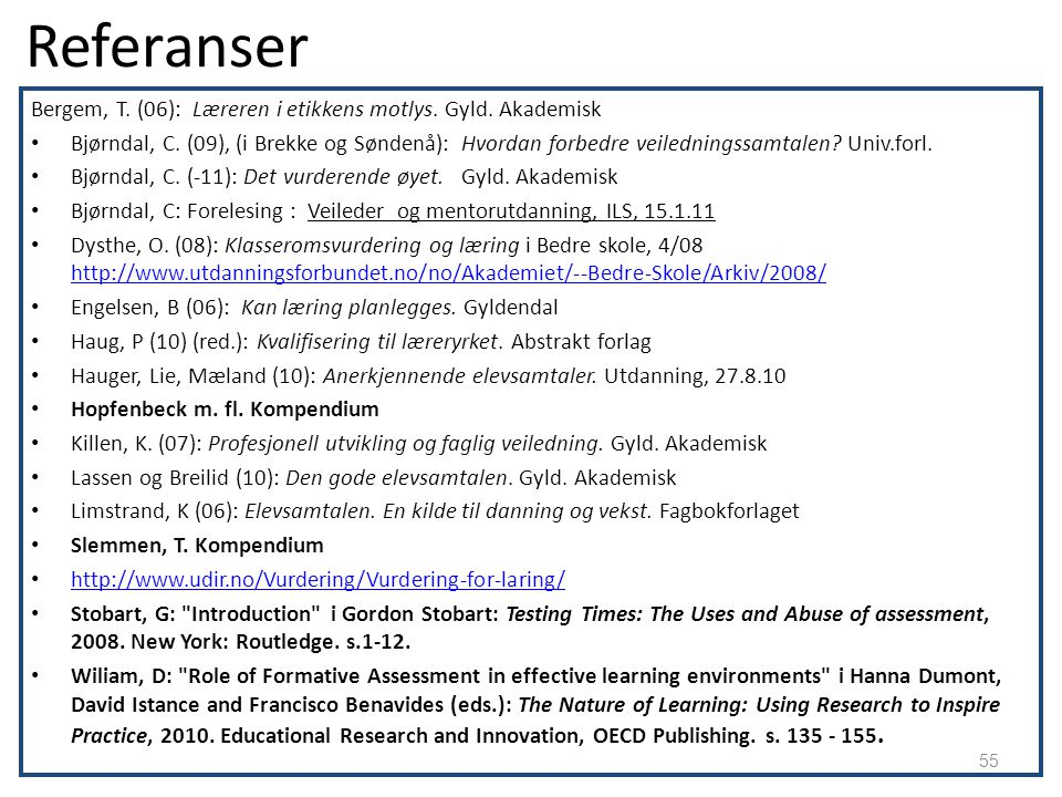 Referanser Bergem, T. (06): Læreren i etikkens motlys. Gyld. Akademisk