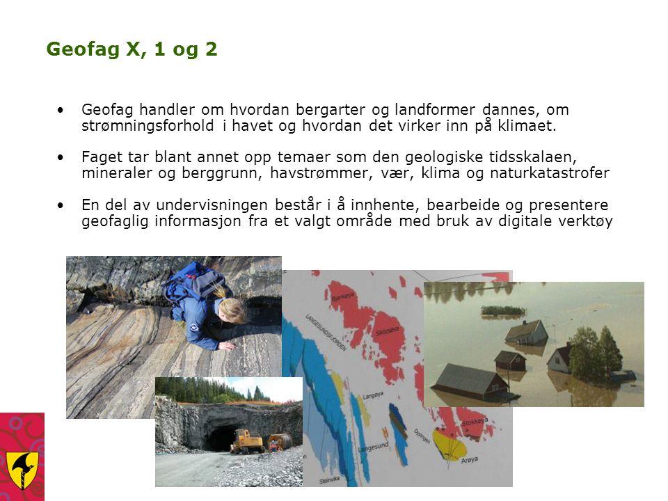 Geofag X, 1 og 2 Geofag handler om hvordan bergarter og landformer dannes, om strømningsforhold i havet og hvordan det virker inn på klimaet.