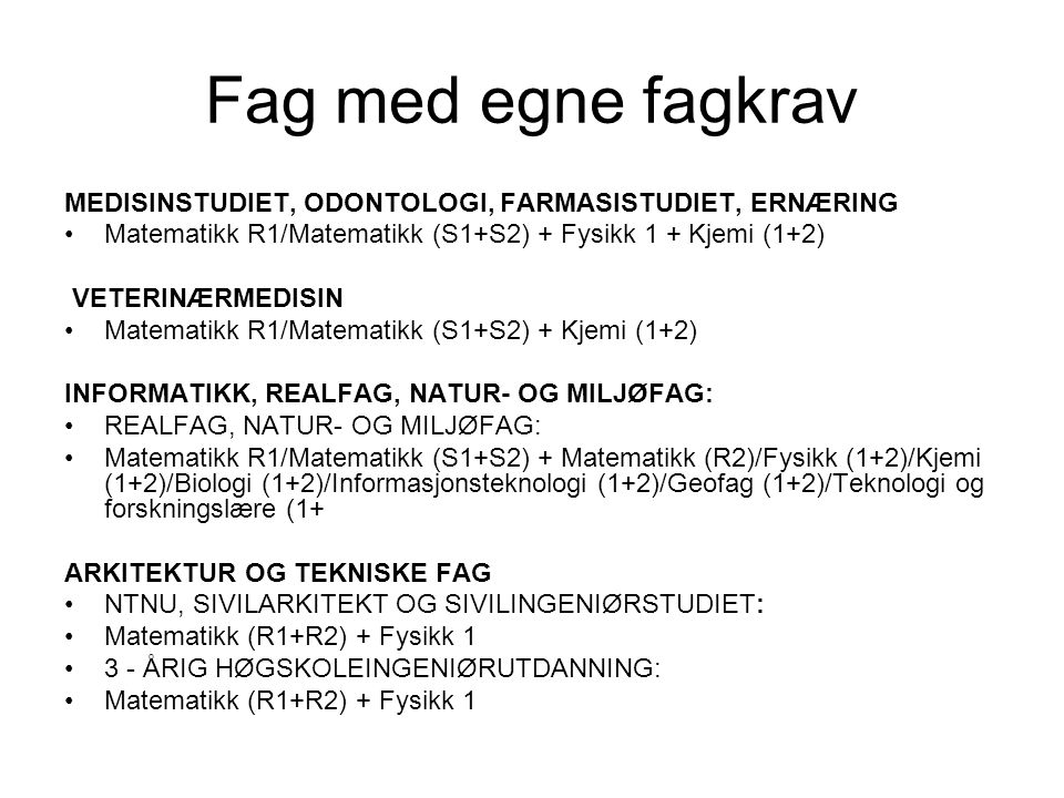 Fag med egne fagkrav MEDISINSTUDIET, ODONTOLOGI, FARMASISTUDIET, ERNÆRING. Matematikk R1/Matematikk (S1+S2) + Fysikk 1 + Kjemi (1+2)