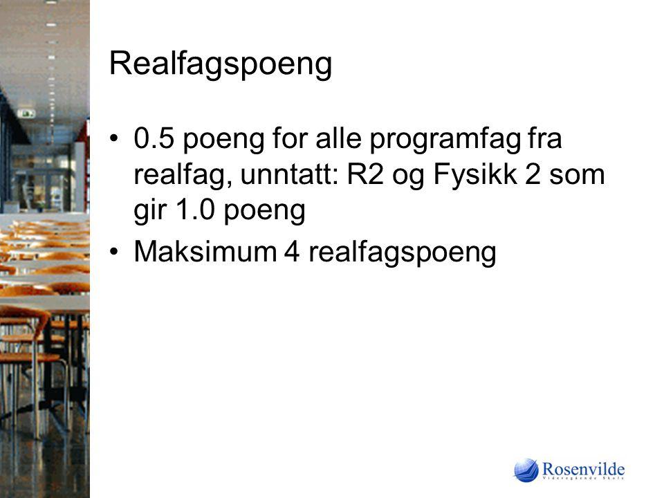 Realfagspoeng 0.5 poeng for alle programfag fra realfag, unntatt: R2 og Fysikk 2 som gir 1.0 poeng.