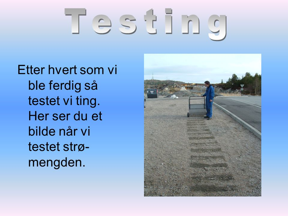 Testing Etter hvert som vi ble ferdig så testet vi ting.