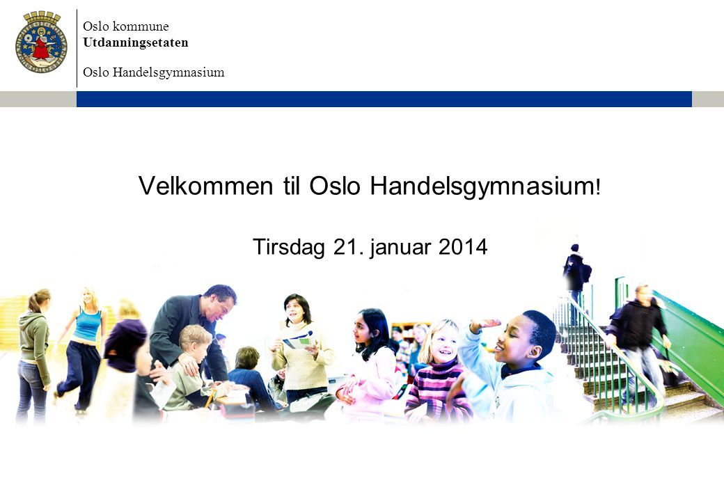 Velkommen til Oslo Handelsgymnasium! Tirsdag 21. januar 2014