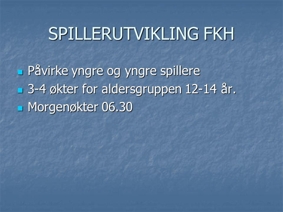 SPILLERUTVIKLING FKH Påvirke yngre og yngre spillere