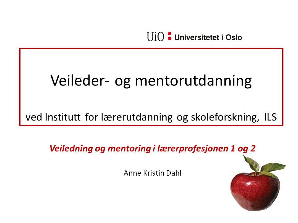 Veiledning og mentoring i lærerprofesjonen 1 og 2 Anne Kristin Dahl
