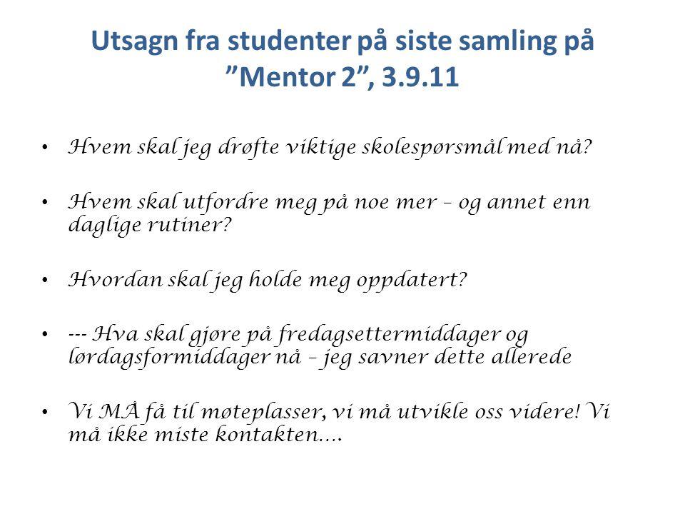 Utsagn fra studenter på siste samling på Mentor 2 , 3.9.11