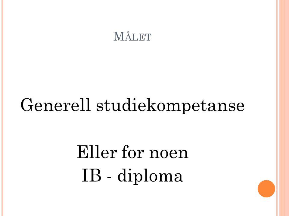 Generell studiekompetanse Eller for noen IB - diploma