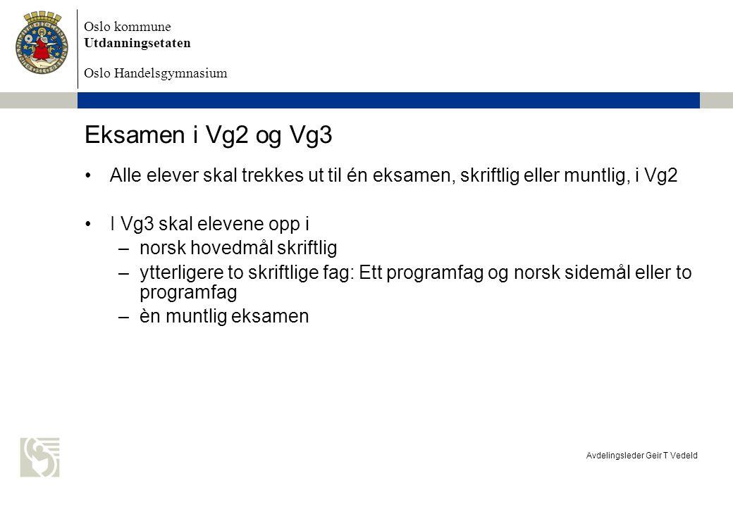 Eksamen i Vg2 og Vg3 Alle elever skal trekkes ut til én eksamen, skriftlig eller muntlig, i Vg2. I Vg3 skal elevene opp i.