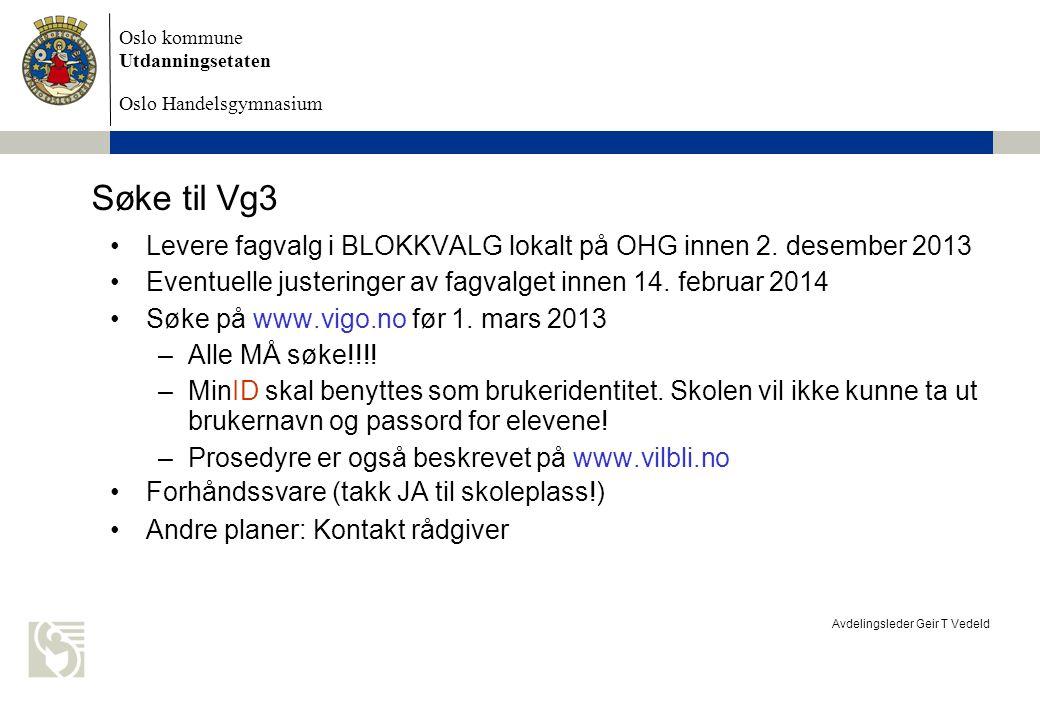 Søke til Vg3 Levere fagvalg i BLOKKVALG lokalt på OHG innen 2. desember 2013. Eventuelle justeringer av fagvalget innen 14. februar 2014.