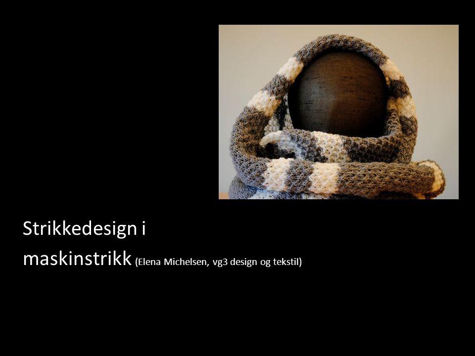 Strikkedesign i maskinstrikk (Elena Michelsen, vg3 design og tekstil)