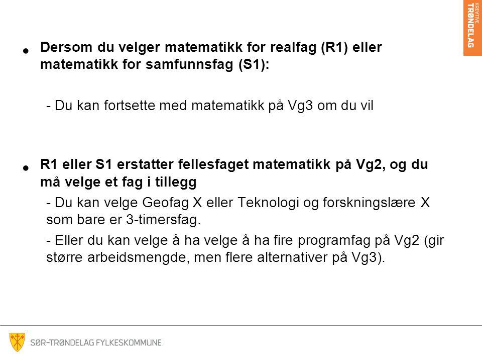 Dersom du velger matematikk for realfag (R1) eller matematikk for samfunnsfag (S1):