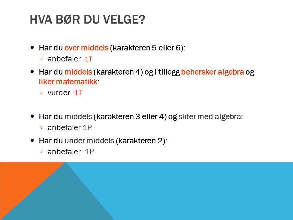 Hva bør du velge Har du over middels (karakteren 5 eller 6):