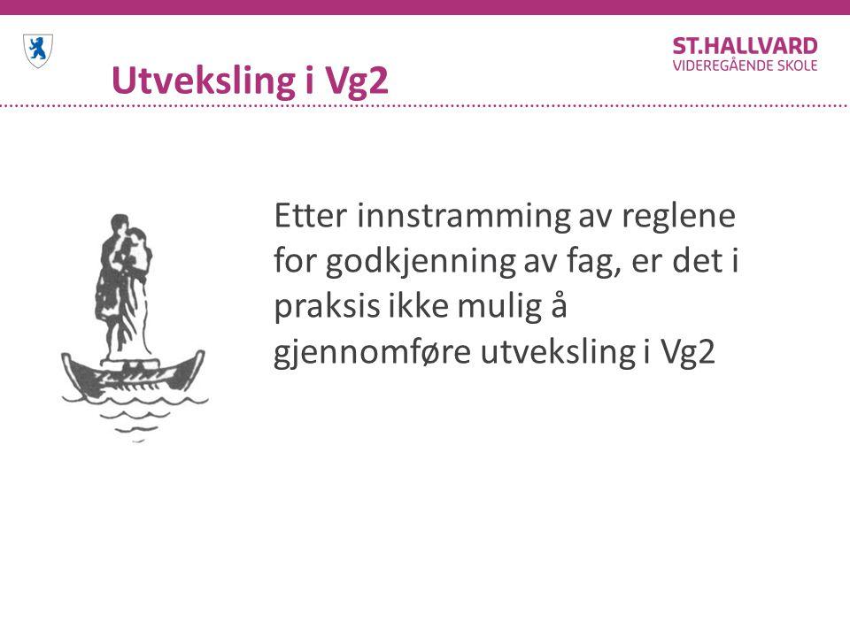 Utveksling i Vg2 Etter innstramming av reglene for godkjenning av fag, er det i praksis ikke mulig å gjennomføre utveksling i Vg2.