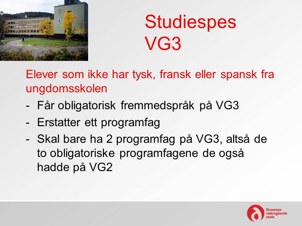 Studiespes VG3 Elever som ikke har tysk, fransk eller spansk fra ungdomsskolen. Får obligatorisk fremmedspråk på VG3.