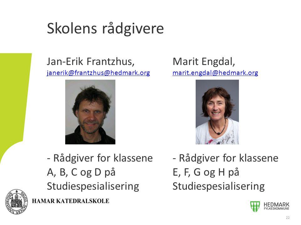 Skolens rådgivere Jan-Erik Frantzhus, janerik@frantzhus@hedmark.org - Rådgiver for klassene A, B, C og D på Studiespesialisering