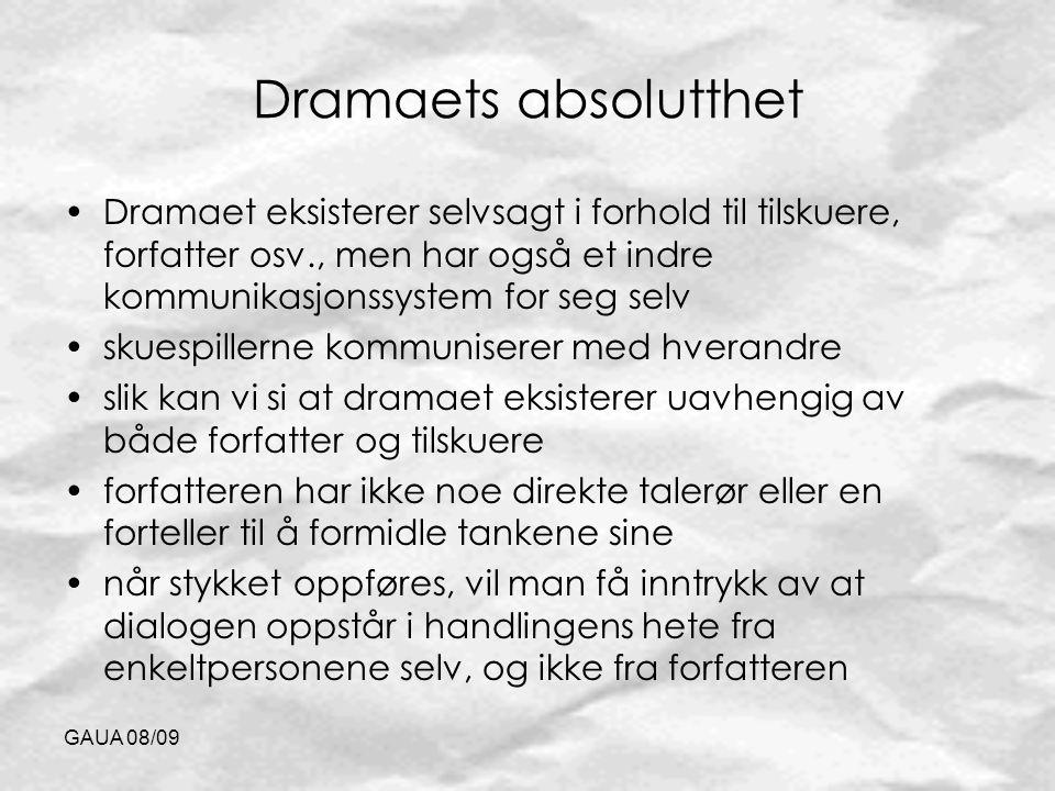 Dramaets absolutthet Dramaet eksisterer selvsagt i forhold til tilskuere, forfatter osv., men har også et indre kommunikasjonssystem for seg selv.