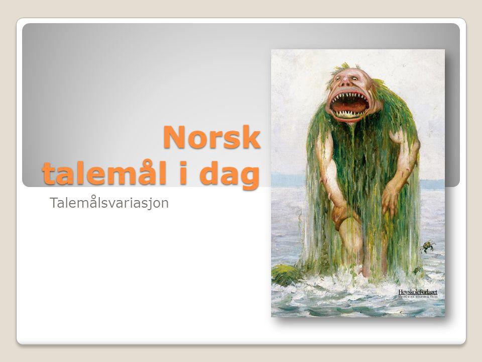 Norsk talemål i dag Talemålsvariasjon