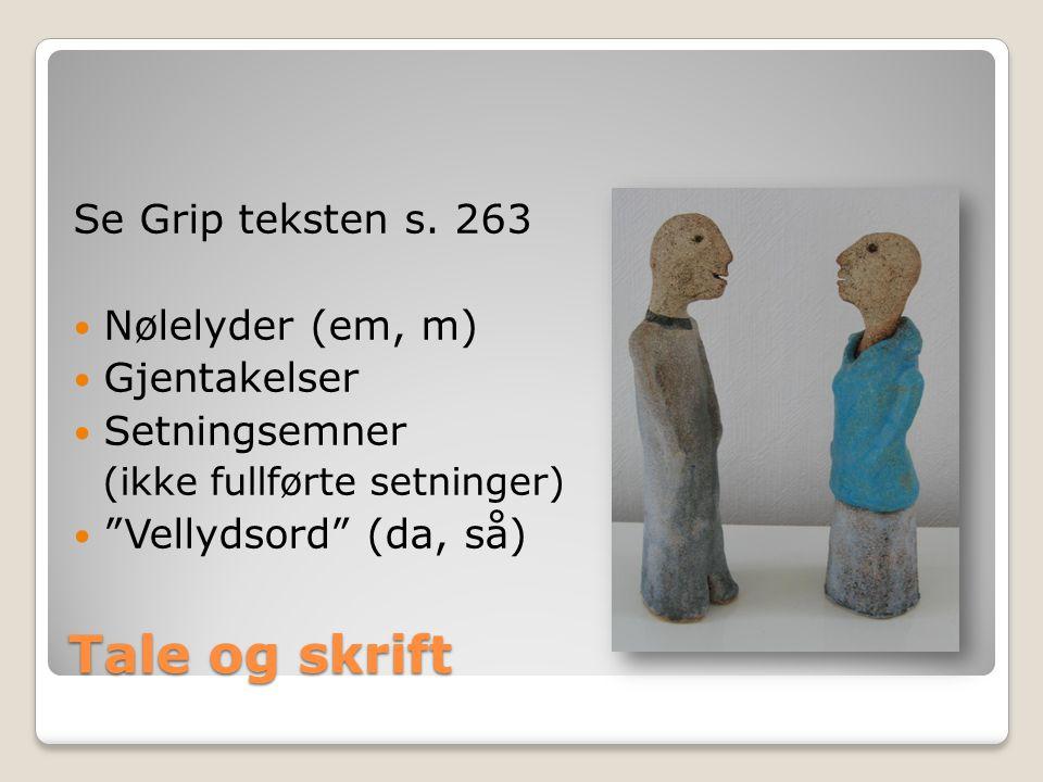 Tale og skrift Se Grip teksten s. 263 Nølelyder (em, m) Gjentakelser