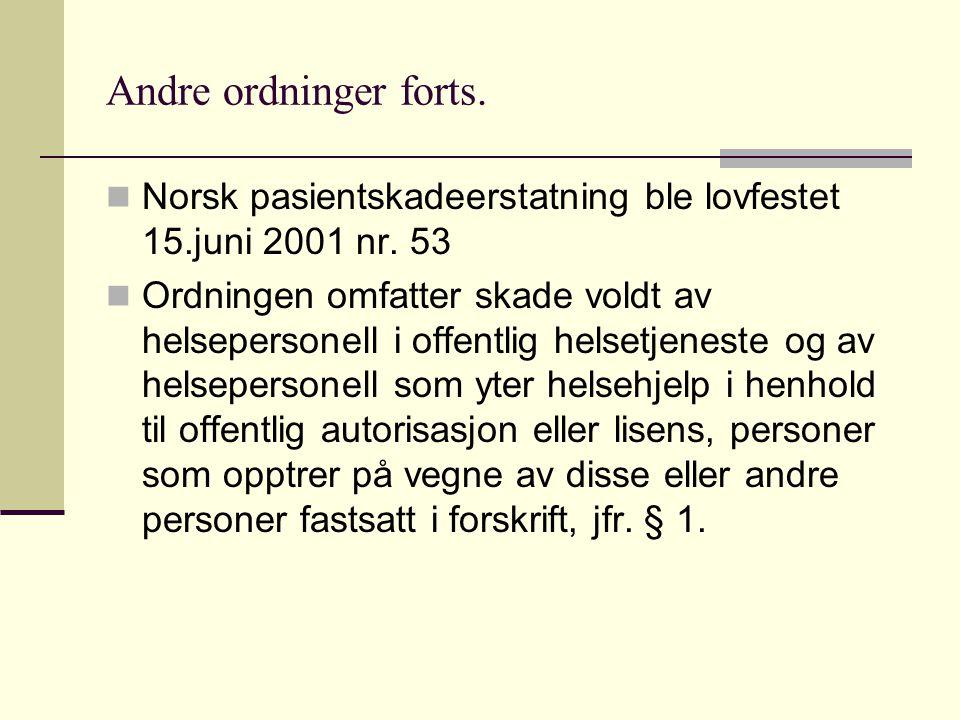 Andre ordninger forts. Norsk pasientskadeerstatning ble lovfestet 15.juni 2001 nr. 53.
