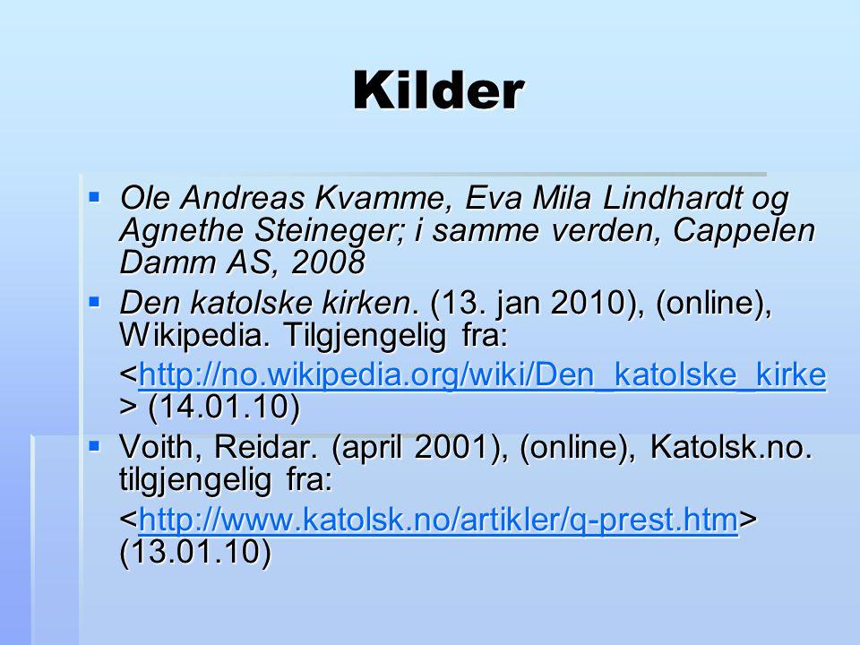 Kilder Ole Andreas Kvamme, Eva Mila Lindhardt og Agnethe Steineger; i samme verden, Cappelen Damm AS, 2008.